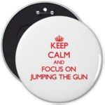 keep_calm_and_focus_on_jumping_the_gun_button-r95fc69e129664d479f38f02e80a07d71_x7j18_8byvr_324